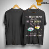 Flamingo My Best Friend May Not Be My Sister By Blood But By Heart Shirt