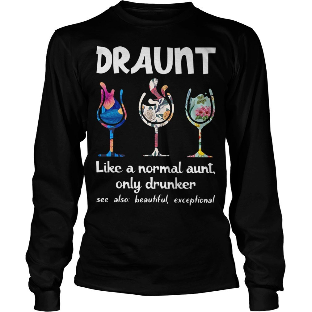Floral Draunt Like A Normal Aunt Only Drunker Long Sleeve Tee