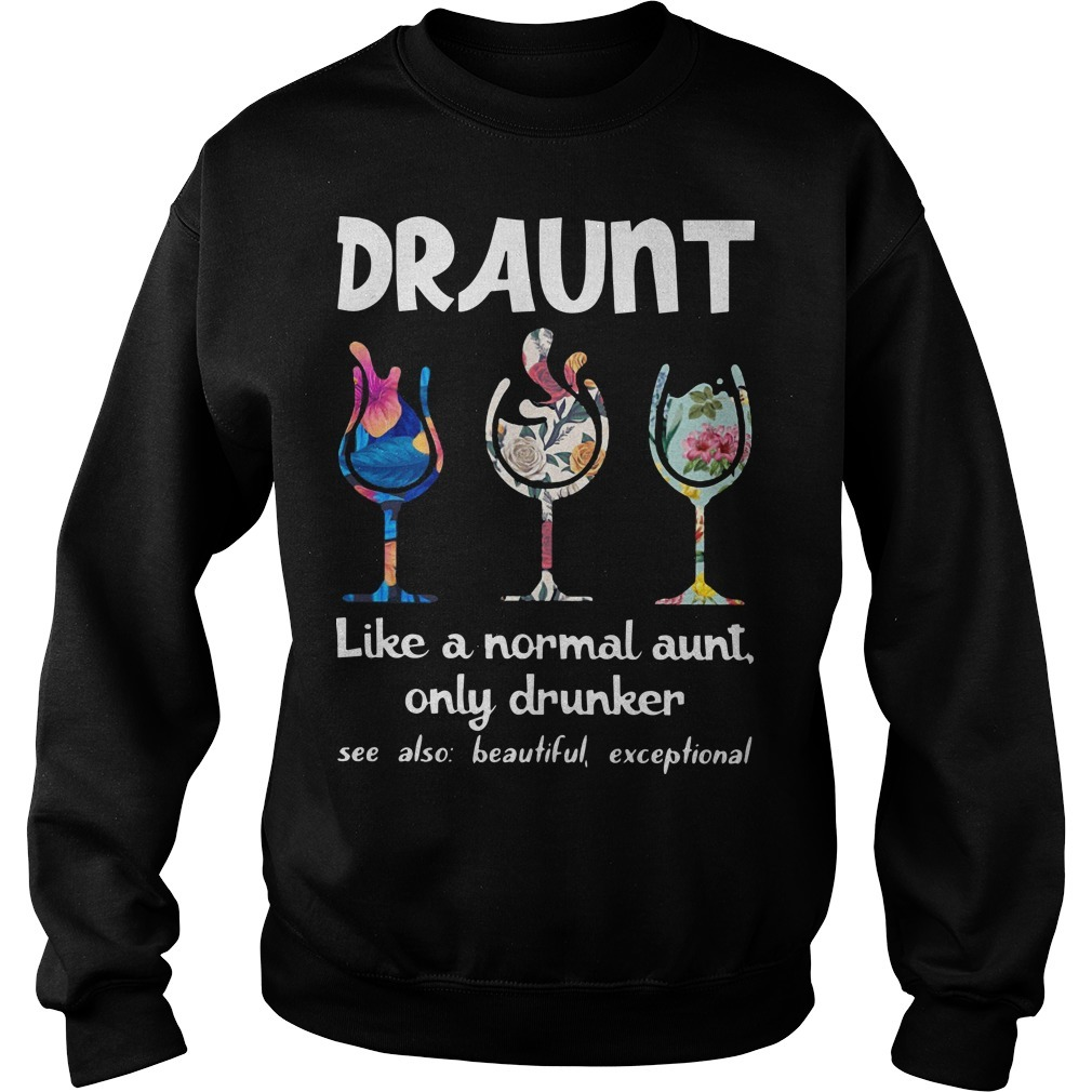 Floral Draunt Like A Normal Aunt Only Drunker Sweater