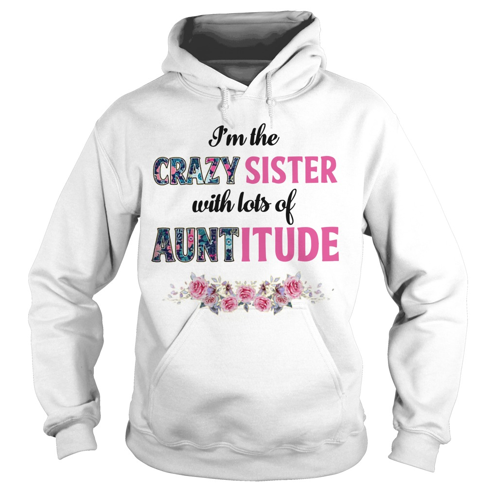 Floral I'm The Crazy Sister With Lots Of Auntitude Hoodie