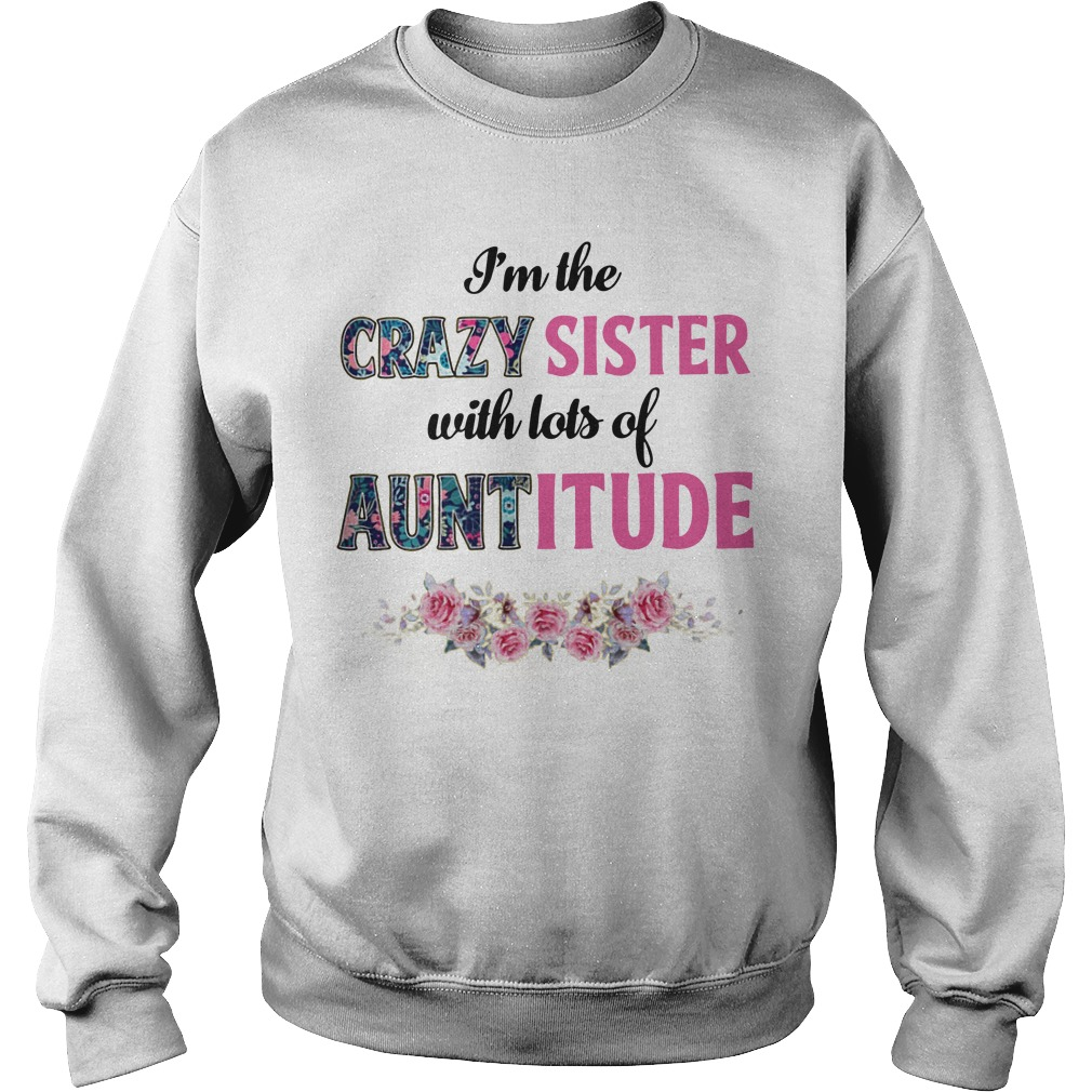 Floral I'm The Crazy Sister With Lots Of Auntitude Sweater