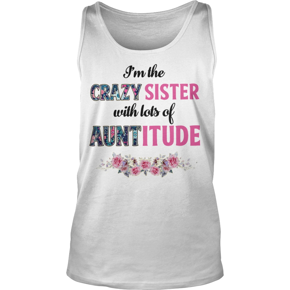 Floral I'm The Crazy Sister With Lots Of Auntitude Tank Top