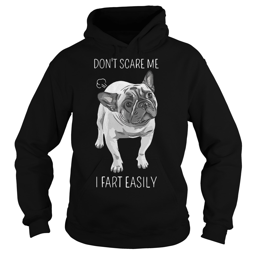 French Bulldog Don't Scare Me I Fart Easily Hoodie