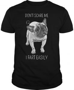 French Bulldog Don't Scare Me I Fart Easily Shirt