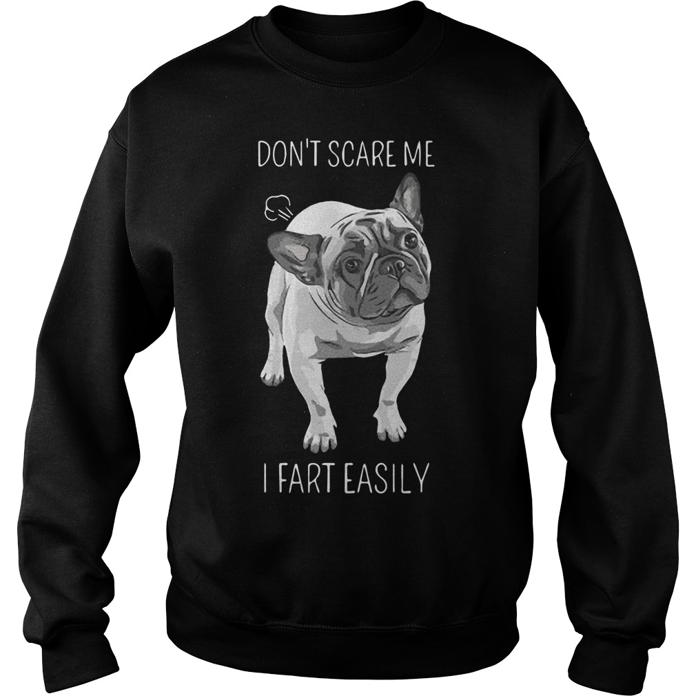 French Bulldog Don't Scare Me I Fart Easily Sweater
