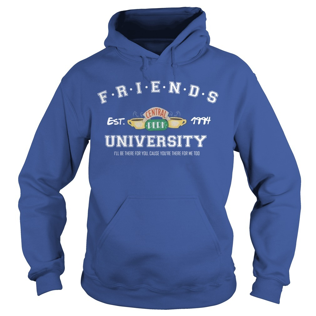 Friends Est Central 1994 University I'll Be There For You Hoodie