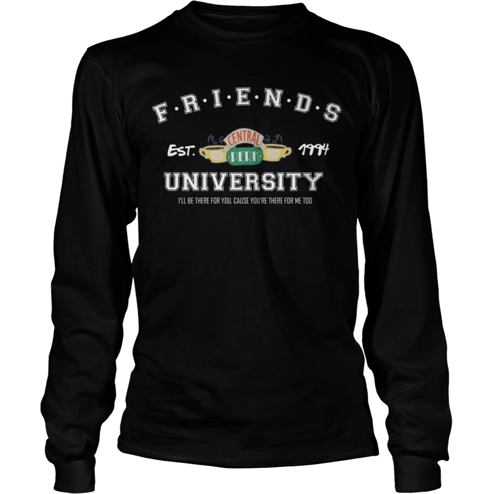 Friends Est Central 1994 University I'll Be There For You Longsleeve Tee