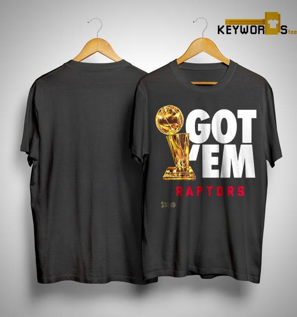 Got 'Em Toronto Raptors Champions Shirt