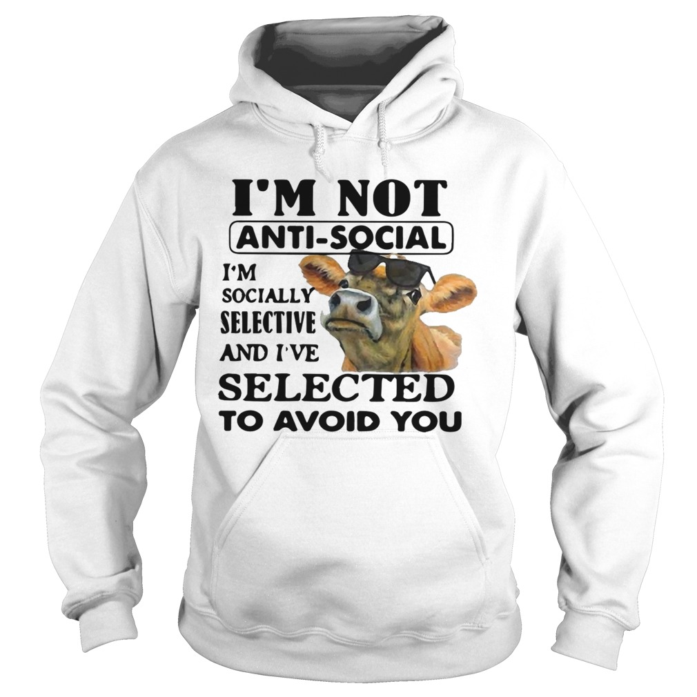 Heifer I'm Not Anti-social I'm Socially Selective And I've Selected To Avoid You Hoodie