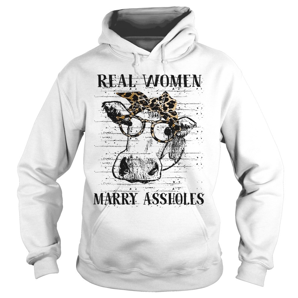 Heifer Real Women Marry Assholes Hoodie