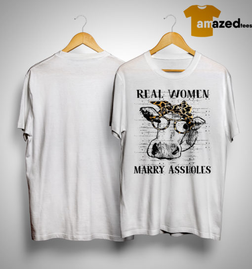 Heifer Real Women Marry Assholes Shirt