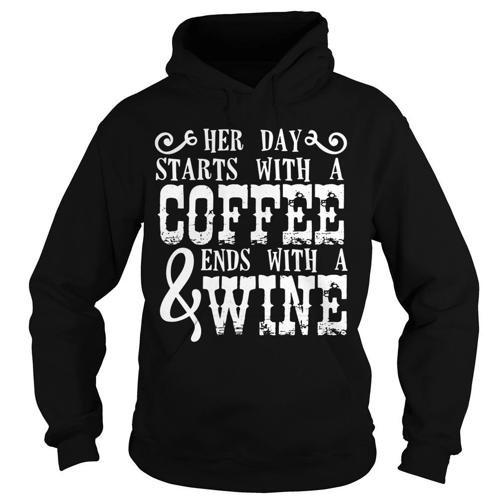 Her Day Starts With A Coffee And Ends With A Wine Hoodie