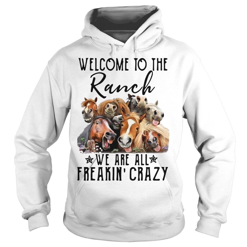 Horse Welcome To The Ranch We Are All Freakin' Crazy Hoodie