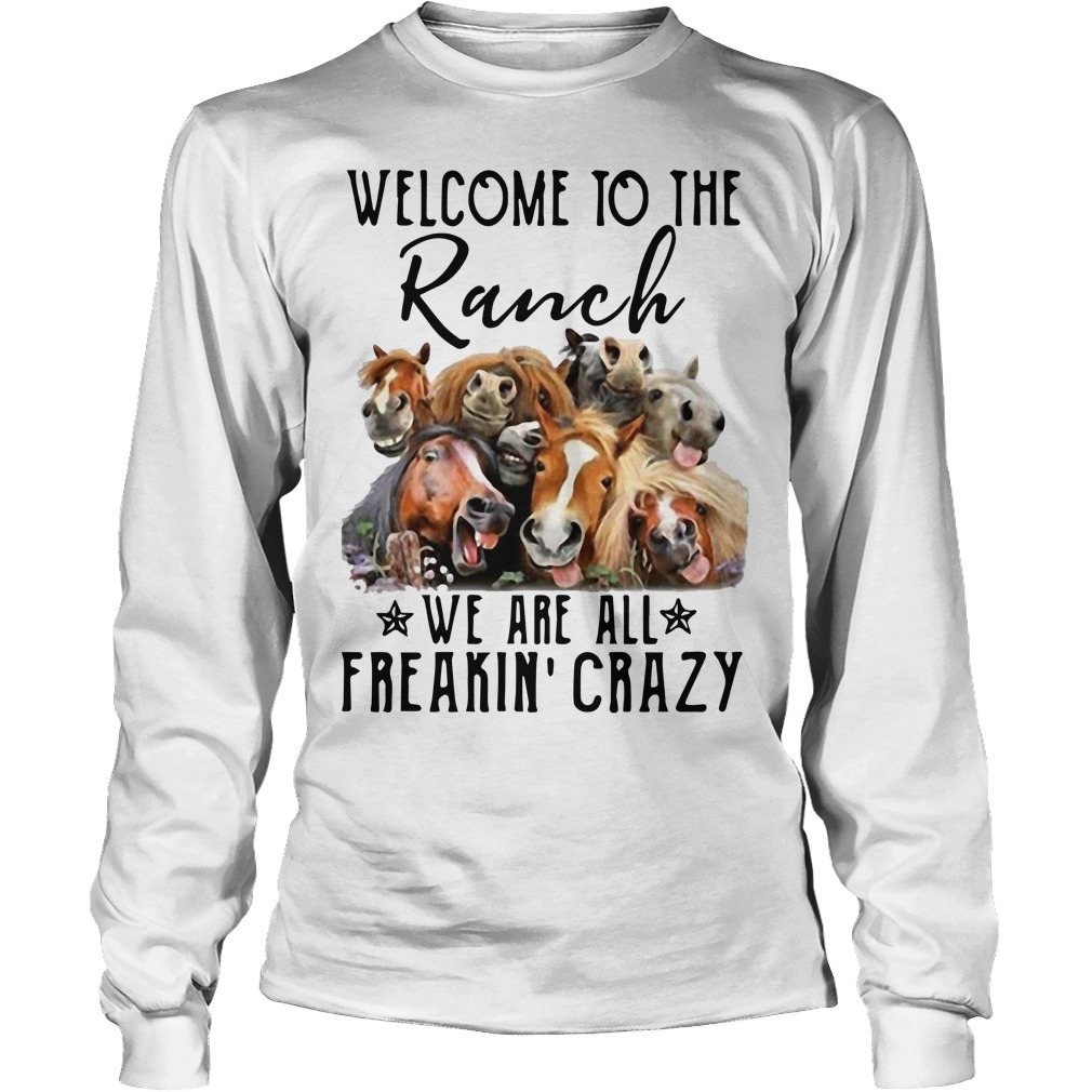 Horse Welcome To The Ranch We Are All Freakin' Crazy Longsleeve Tee