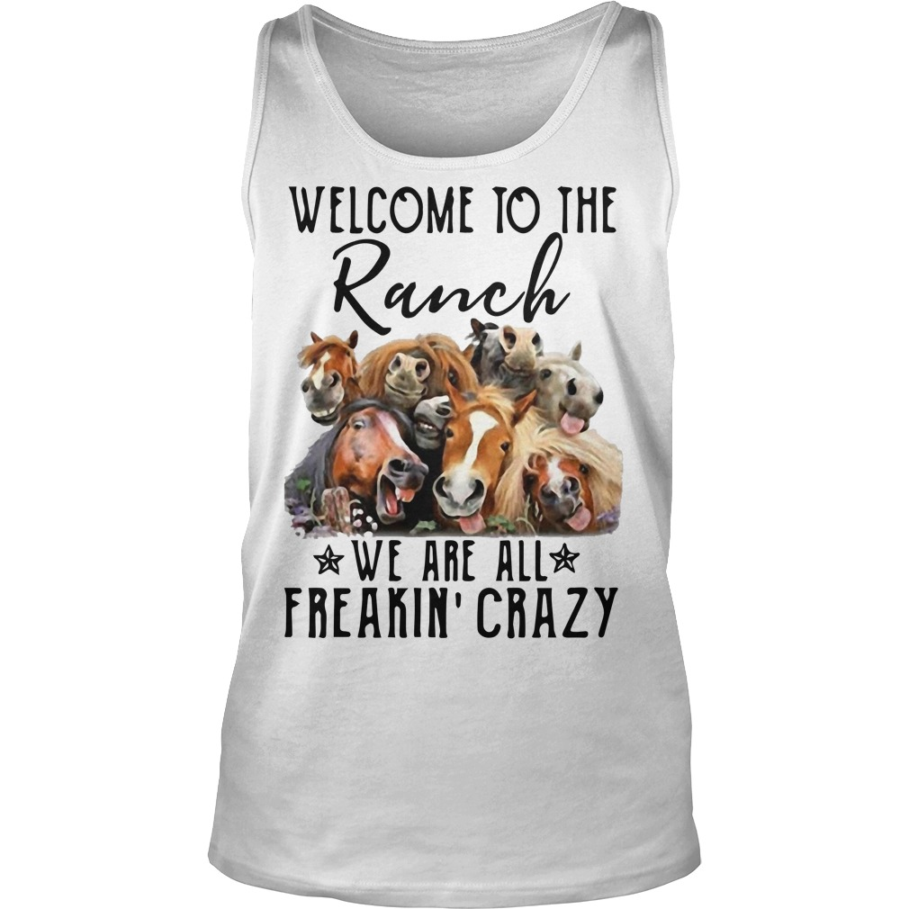 Horse Welcome To The Ranch We Are All Freakin' Crazy Tank Top