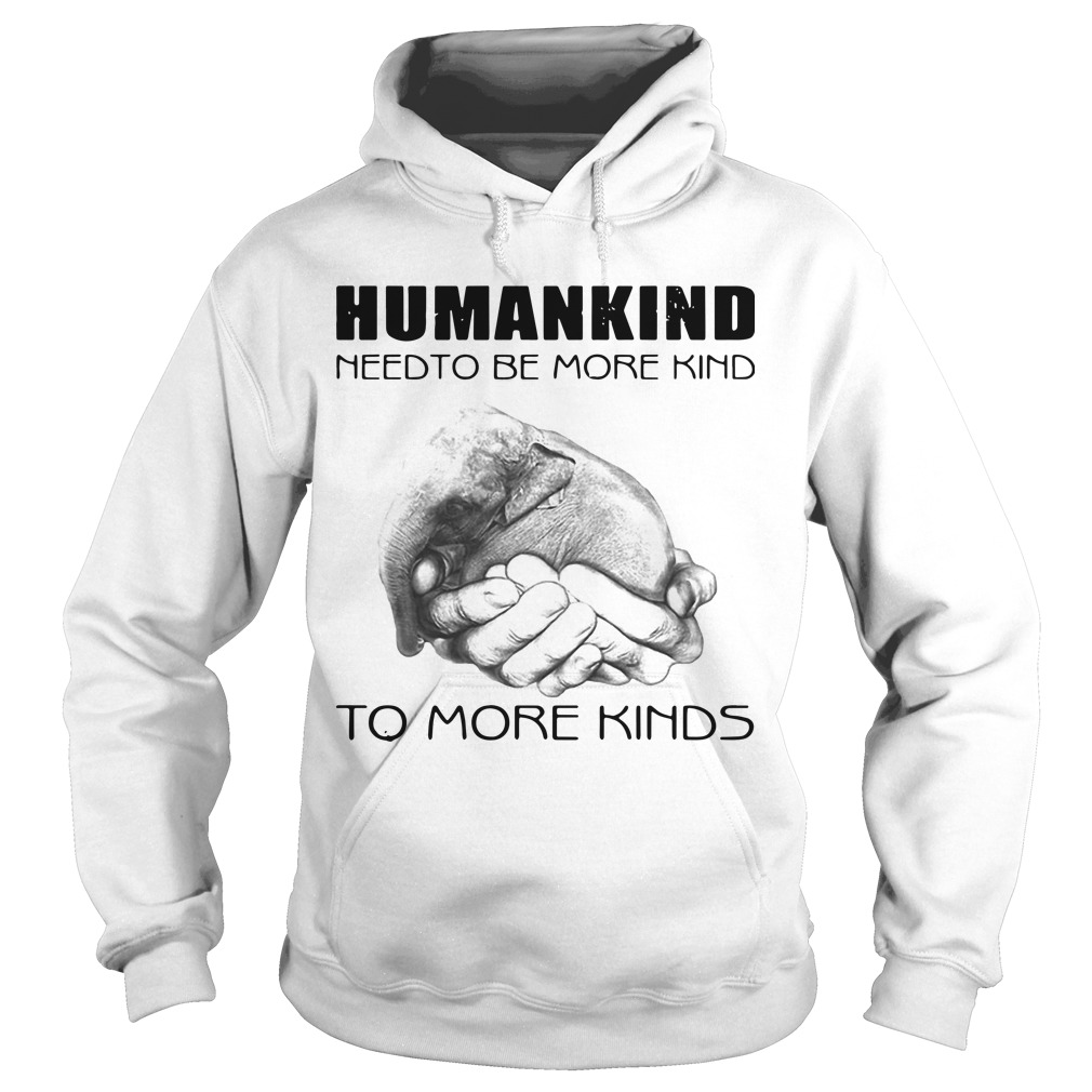 Humankind Need To Be More Kind To More Kinds Hoodie