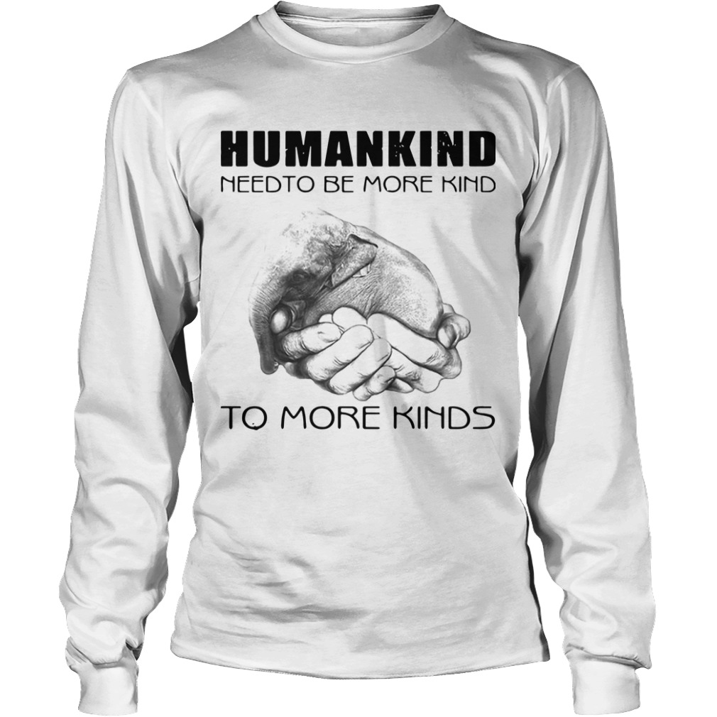 Humankind Need To Be More Kind To More Kinds Longsleeve Tee