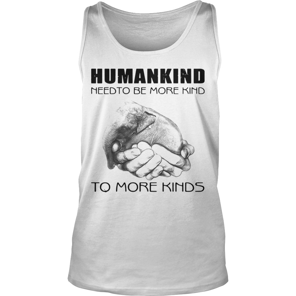 Humankind Need To Be More Kind To More Kinds Tank Top