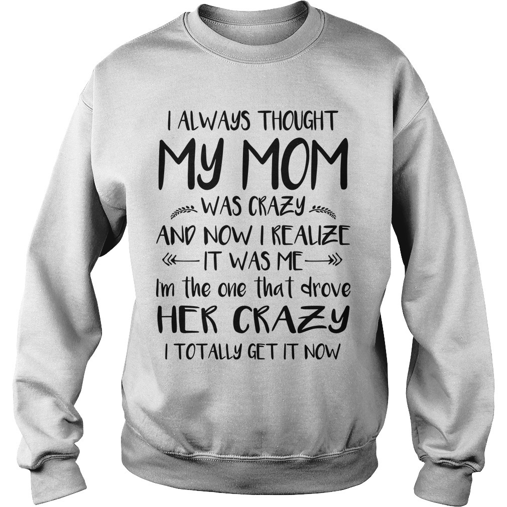 I Always Thought My Mom Was Crazy And Now I Realize It Was Me Sweater