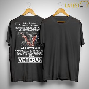 I Am A Man I Am Not A Hero But I Have Served With A Afew I Will Never Quit Veteran Shirt