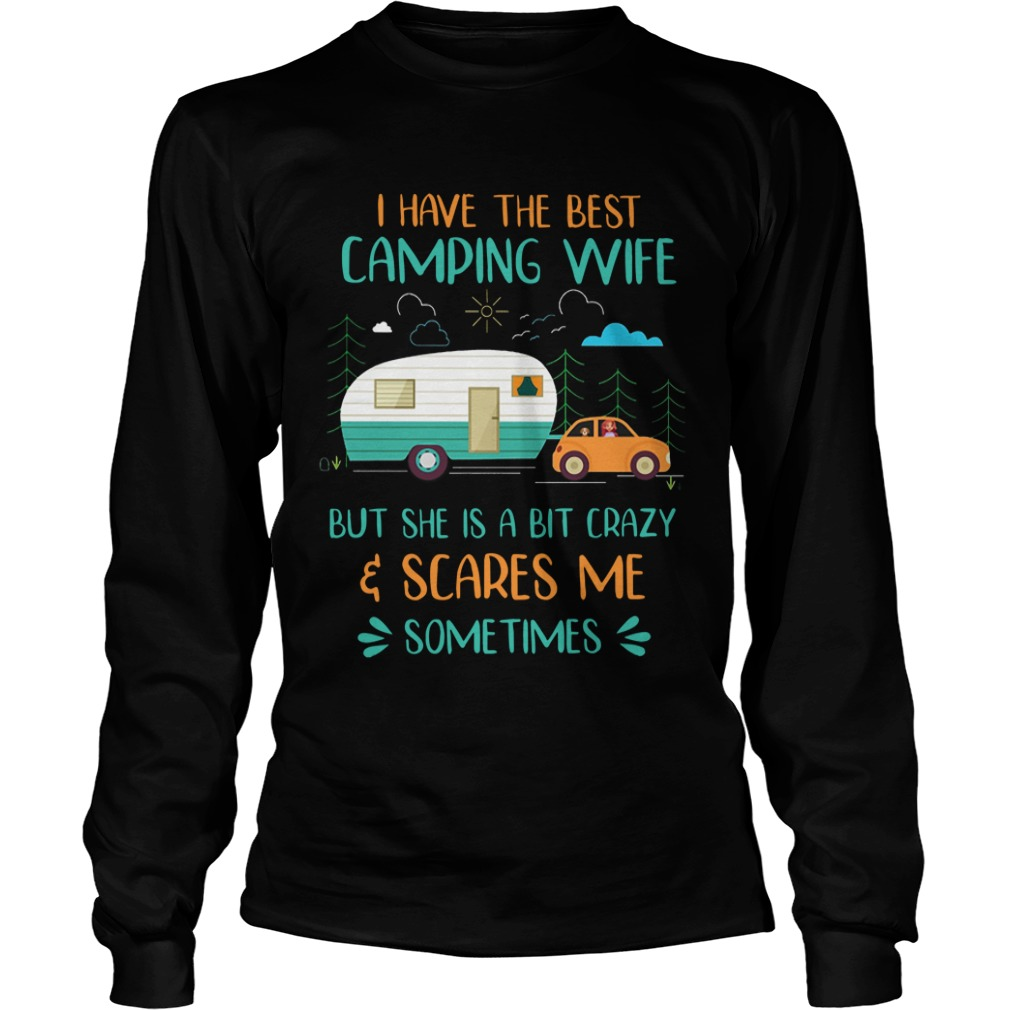 I Have The Best Camping Wide But She Is A Bit Crazy And Scares Me Sometimes Longsleeve Tee