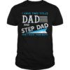 I Have Two Titles Dad And Step Dad And I Rock Them Both Shirt