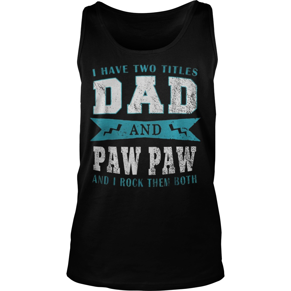 I Have Two Titles Dad Paw Paw Tank Top