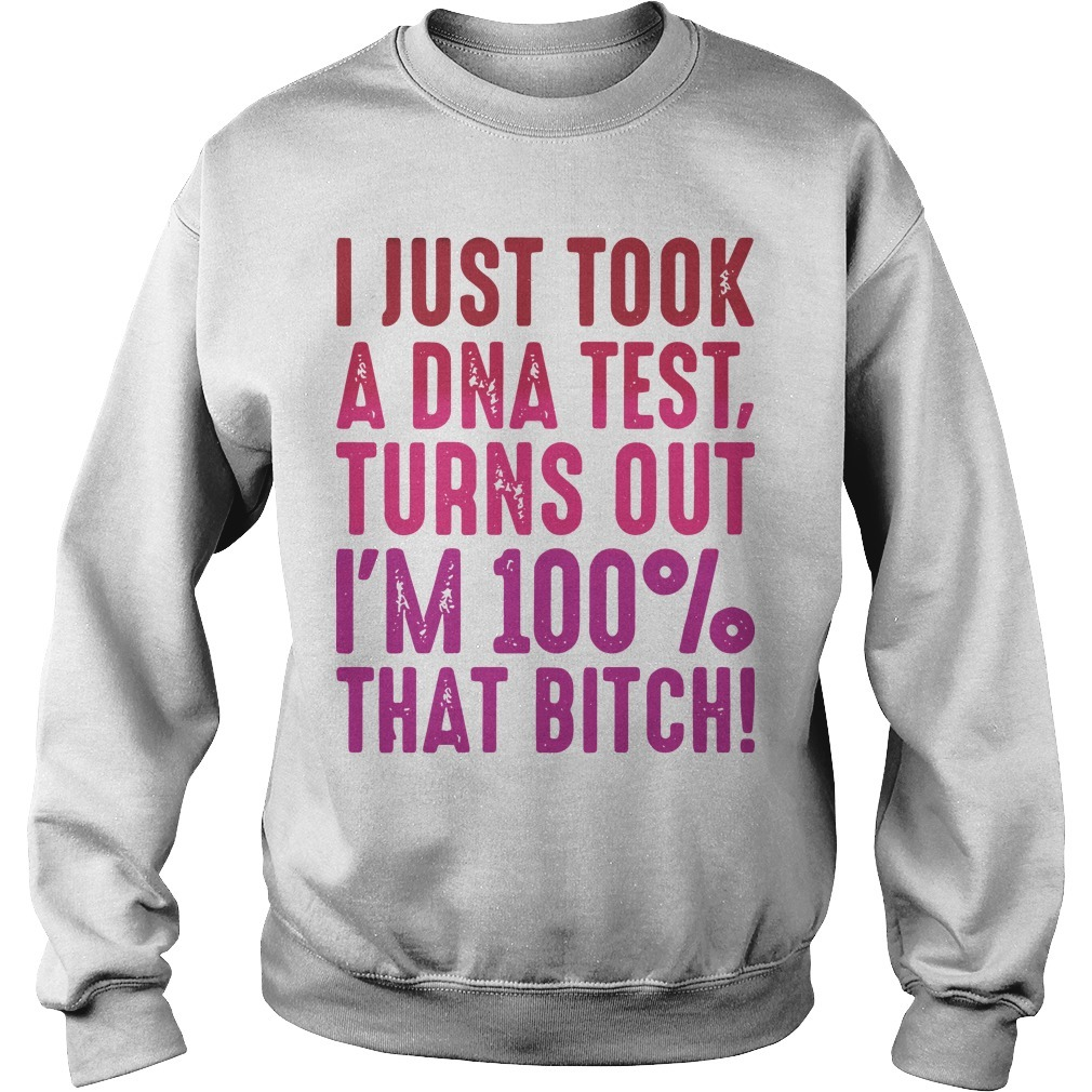 I Just Took A DNA Test Turns Out I'm 100% That Bitch Sweater