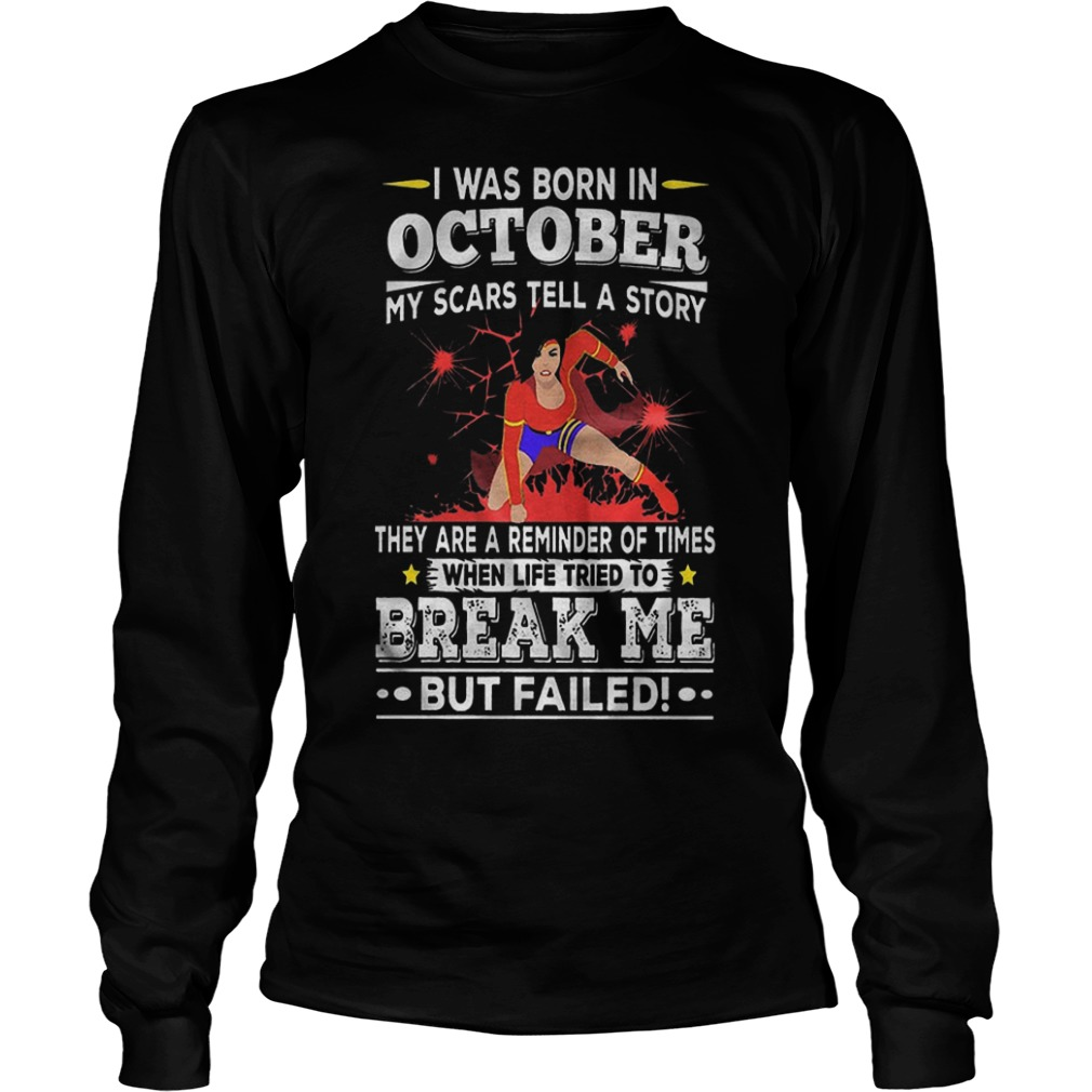 I Was Born In October My Scars Tell Me A Story They Are Reminders Of Times Longsleeve Tee