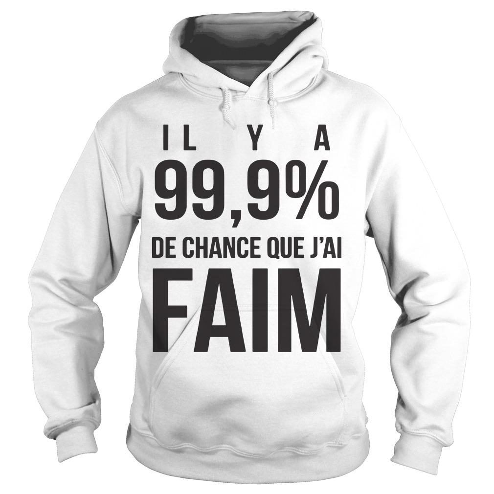 Il Y A 99,9% De Chance Que J'ai Faim Hoodie