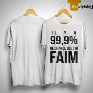 Il Y A 99,9% De Chance Que J'ai Faim Shirt