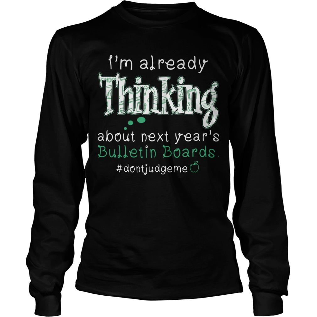I'm Already Thinking About Next Year's Bullentin Boards Long Sleeve Tee