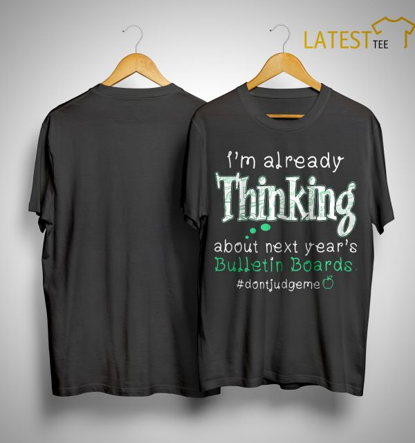 I'm Already Thinking About Next Year's Bullentin Boards Shirt
