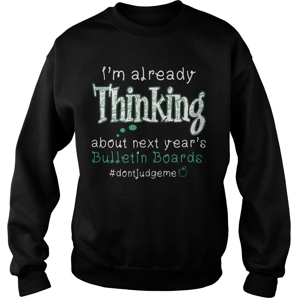 I'm Already Thinking About Next Year's Bullentin Boards Sweater