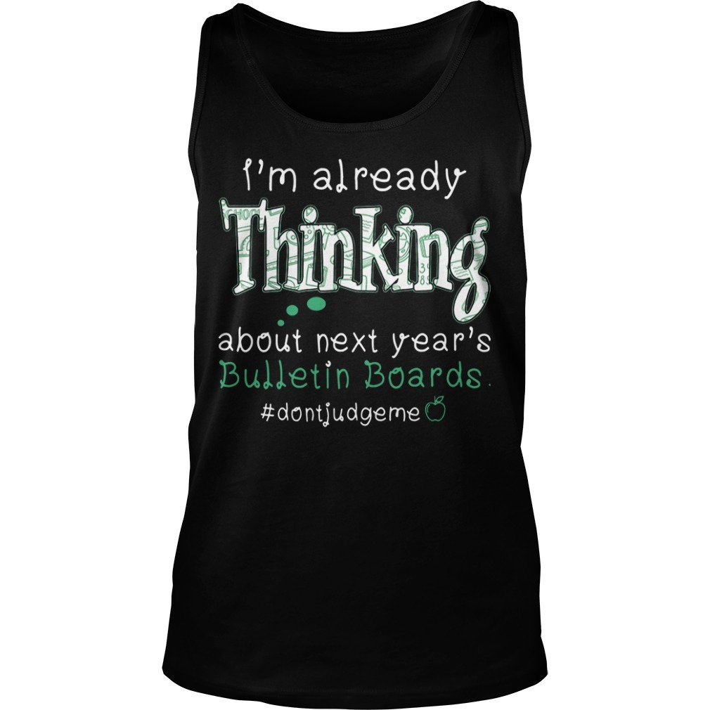 I'm Already Thinking About Next Year's Bullentin Boards Tank Top