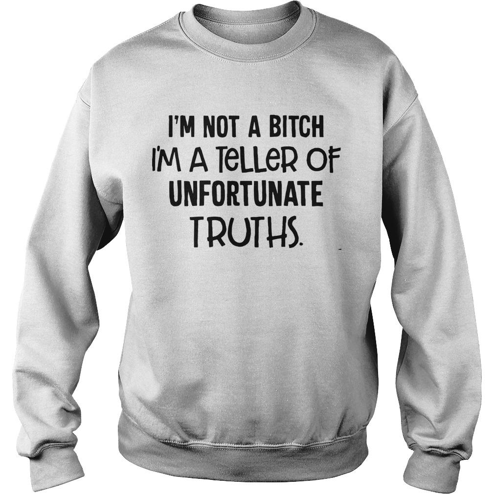 I'm Not A Bitch I'm A Teller Of Unfortunate Truths Sweater
