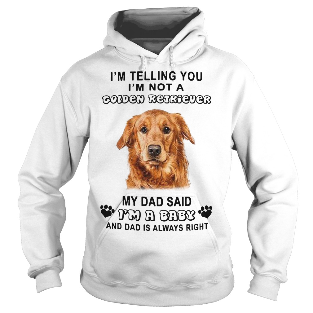 I'm Telling You I'm Not A Golden Retriever My Dad Said I'm A Baby Hoodie