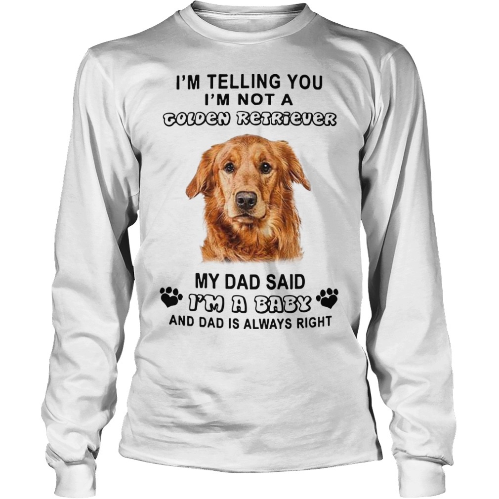 I'm Telling You I'm Not A Golden Retriever My Dad Said I'm A Baby Longsleeve Tee