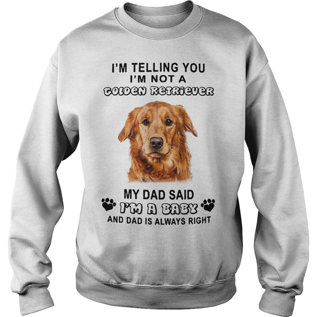 I'm Telling You I'm Not A Golden Retriever My Dad Said I'm A Baby Sweater