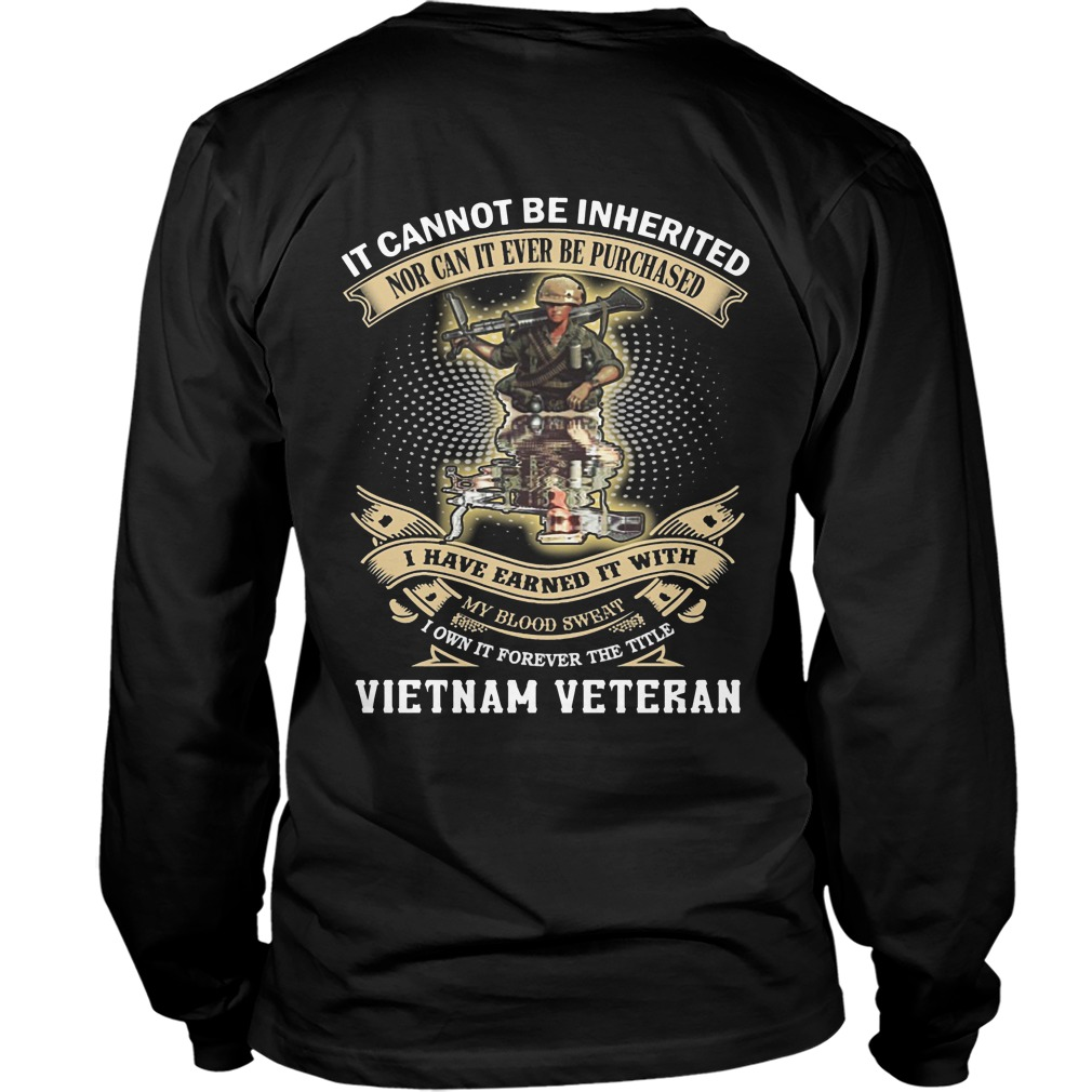 It Cannot Be Inherited Nor Can It Ever Be Purchased I Have Earned It With Vietnam Veteran Longsleeve Tee