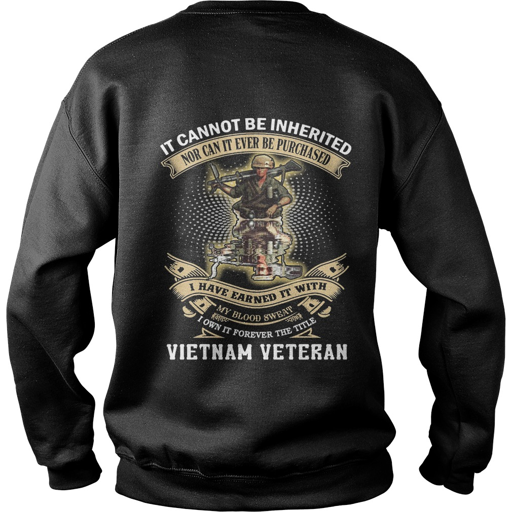 It Cannot Be Inherited Nor Can It Ever Be Purchased I Have Earned It With Vietnam Veteran Sweater