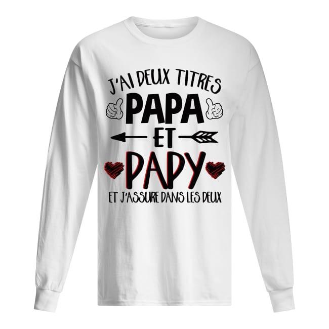 J'ai Deux Titres Papa Et Papy Et J'assure Dans Les Deux Longsleeve Tee