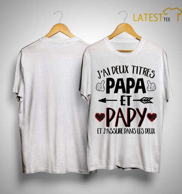 J'ai Deux Titres Papa Et Papy Et J'assure Dans Les Deux Shirt