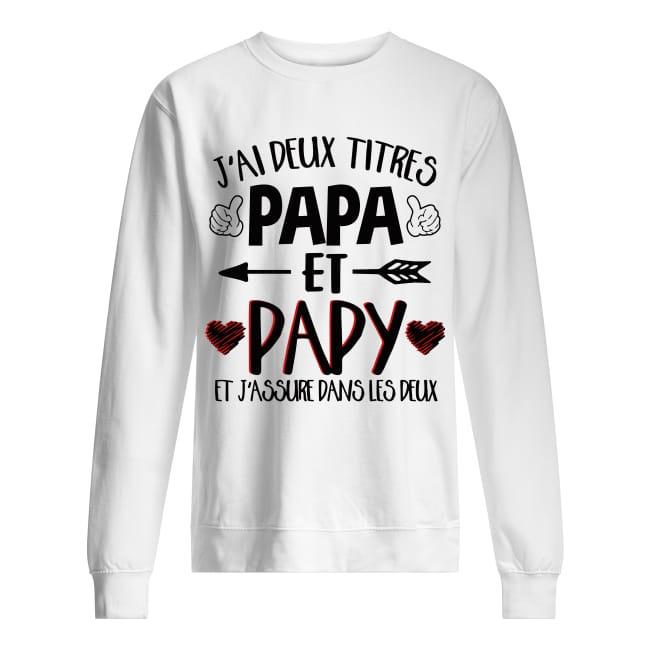 J'ai Deux Titres Papa Et Papy Et J'assure Dans Les Deux Sweater