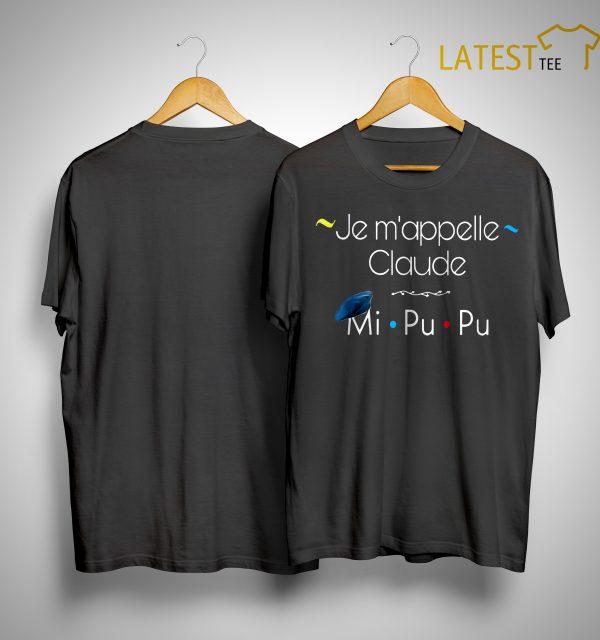 Je M'appelle Claude Mi Pu Pu Shirt