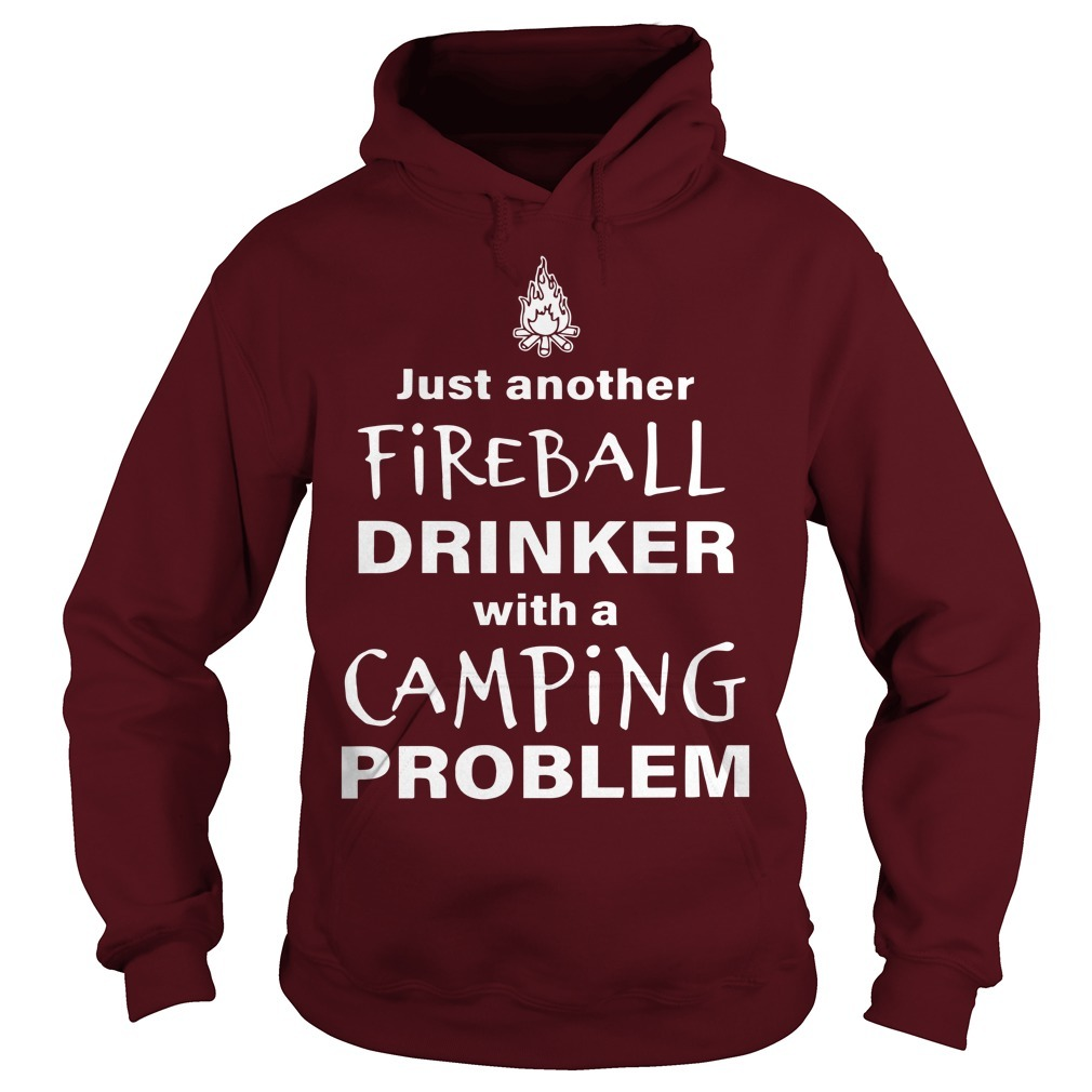 Just Another Fireball Drinker With A Camping Problem Hoodie