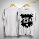 Kamala Is A Cop Shirt
