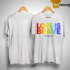 Kirsten Gillibrand Love Is Brave Shirt