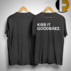 Kiss It Goodbáez Shirt