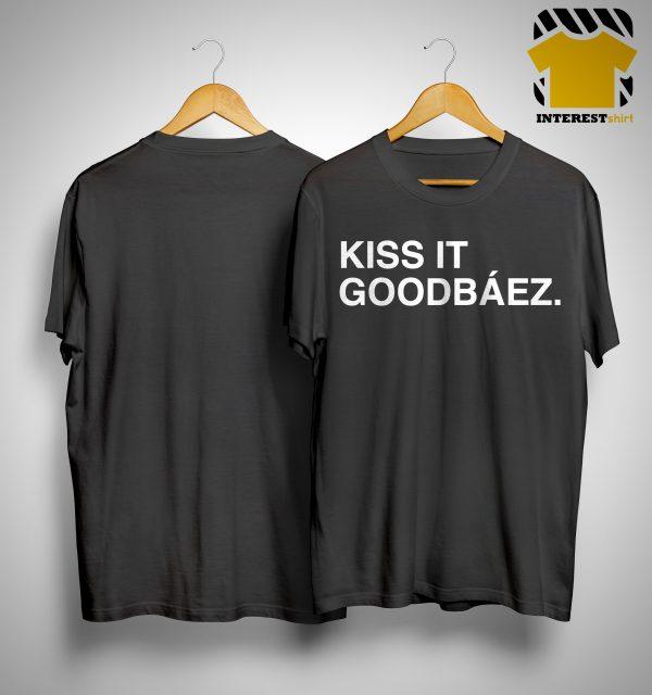 Kiss It Goodbáez Shirt